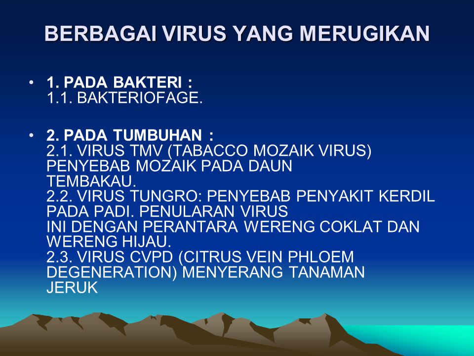 BERBAGAI VIRUS YANG MERUGIKAN 1. PADA BAKTERI : 1.1. BAKTERIOFAGE. 2. PADA TUMBUHAN : 2.1. VIRUS TMV (TABACCO MOZAIK VIRUS) PENYEBAB MOZAIK PADA DAUN