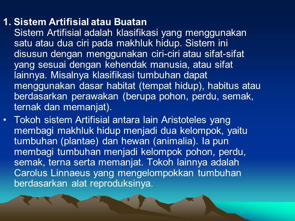 1. Sistem Artifisial atau Buatan Sistem Artifisial adalah klasifikasi yang menggunakan satu atau dua ciri pada makhluk hidup. Sistem ini disusun denga