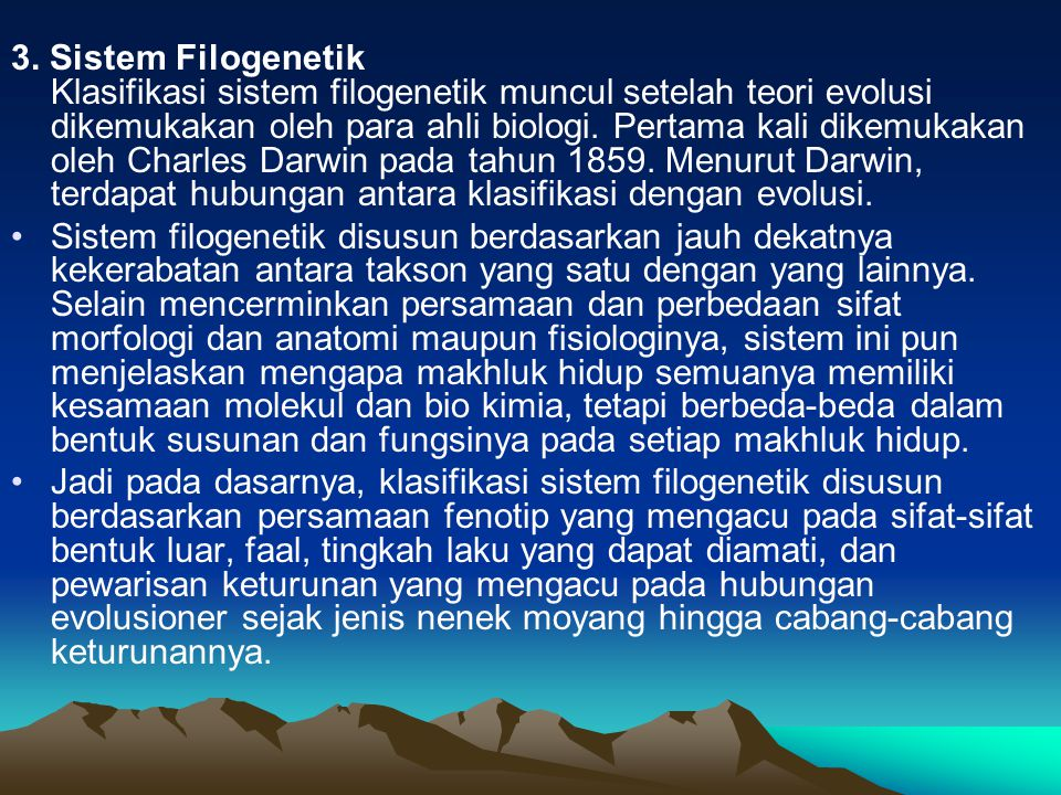 3. Sistem Filogenetik Klasifikasi sistem filogenetik muncul setelah teori evolusi dikemukakan oleh para ahli biologi. Pertama kali dikemukakan oleh Ch