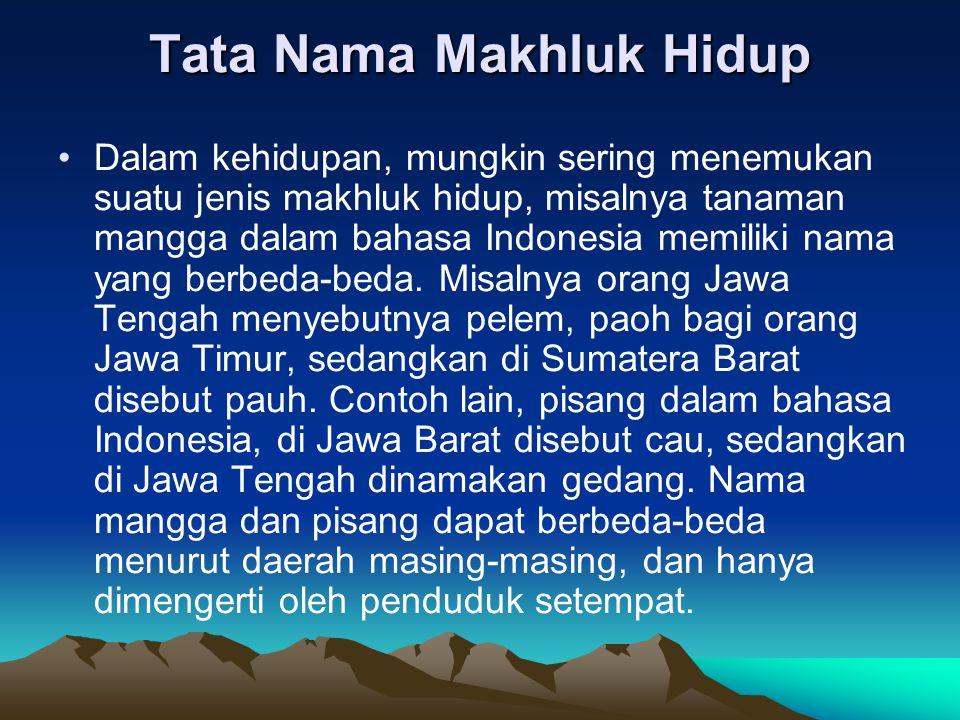 Tata Nama Makhluk Hidup Dalam kehidupan, mungkin sering menemukan suatu jenis makhluk hidup, misalnya tanaman mangga dalam bahasa Indonesia memiliki n