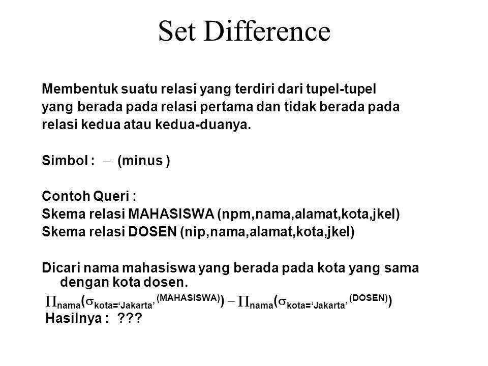 Set Difference Membentuk suatu relasi yang terdiri dari tupel-tupel yang berada pada relasi pertama dan tidak berada pada relasi kedua atau kedua-duanya.