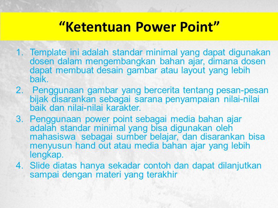 Ketentuan Power Point 1.Template ini adalah standar minimal yang dapat digunakan dosen dalam mengembangkan bahan ajar, dimana dosen dapat membuat desain gambar atau layout yang lebih baik.