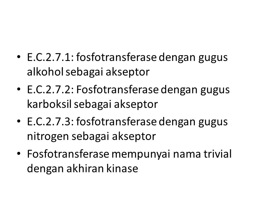 E.C.2.7.1: fosfotransferase dengan gugus alkohol sebagai akseptor E.C.2.7.2: Fosfotransferase dengan gugus karboksil sebagai akseptor E.C.2.7.3: fosfo