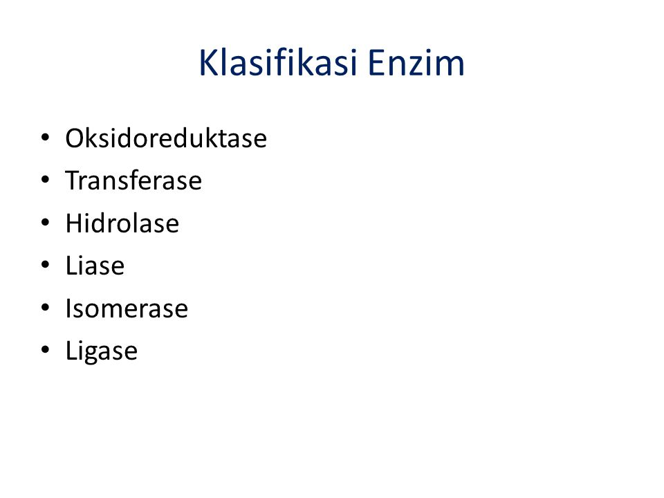 Klasifikasi Enzim Oksidoreduktase Transferase Hidrolase Liase Isomerase Ligase
