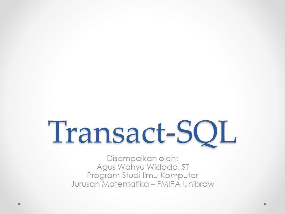 Agenda Pengertian T-SQL Bagaimana kerangka T-SQL Pendefinisian variabel Select statement dalam T-SQL Print statement Variabel global If statement While Continue dan Break Return statement Case statement