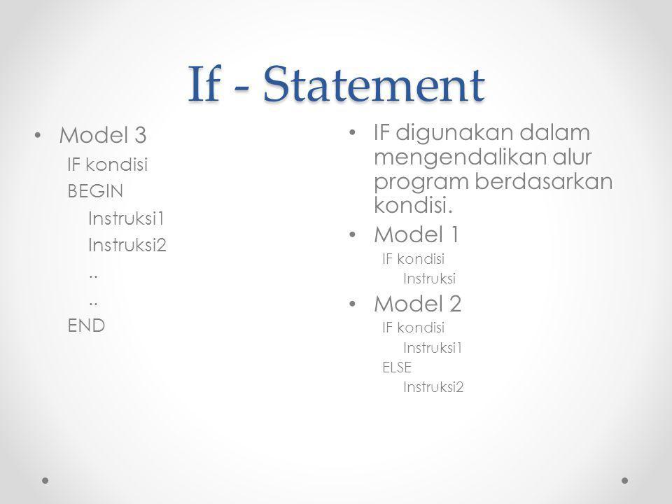 If - Statement IF digunakan dalam mengendalikan alur program berdasarkan kondisi.