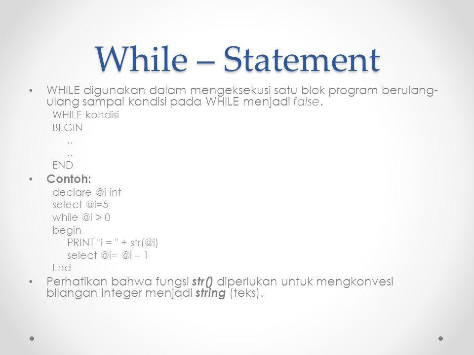 While – Statement WHILE digunakan dalam mengeksekusi satu blok program berulang- ulang sampai kondisi pada WHILE menjadi false.