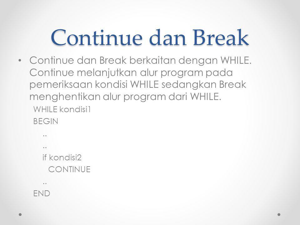 Continue dan Break Continue dan Break berkaitan dengan WHILE.
