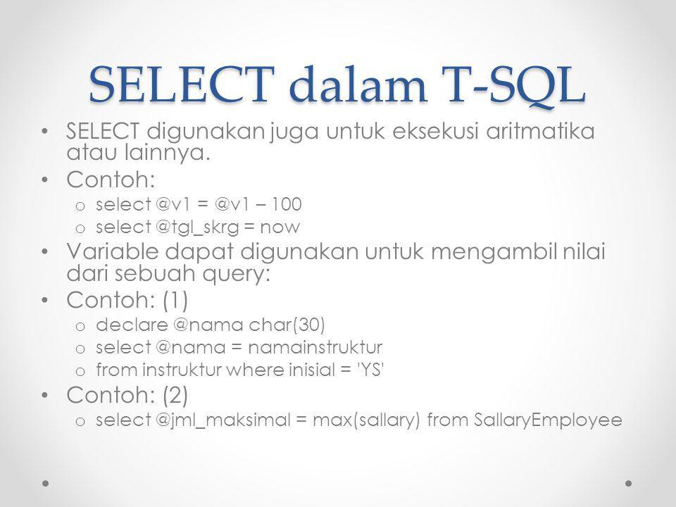 PRINT dalam T-SQL PRINT adalah fungsi yang menampilkan teks dan variable pada console (layar).