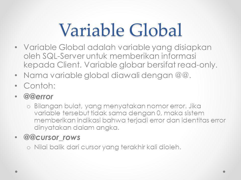 Variable Global Variable Global adalah variable yang disiapkan oleh SQL-Server untuk memberikan informasi kepada Client.