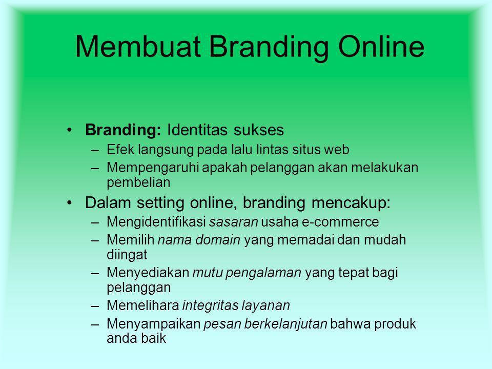 Membuat Branding Online Branding: Identitas sukses –Efek langsung pada lalu lintas situs web –Mempengaruhi apakah pelanggan akan melakukan pembelian D