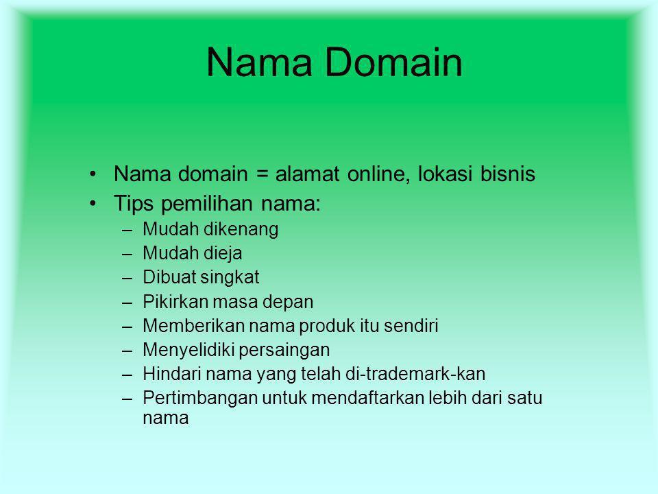 Nama Domain Nama domain = alamat online, lokasi bisnis Tips pemilihan nama: –Mudah dikenang –Mudah dieja –Dibuat singkat –Pikirkan masa depan –Memberi