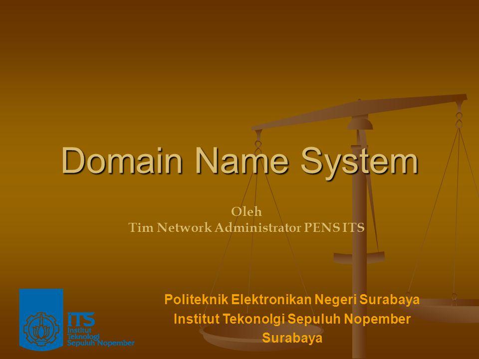 Domain Name System Politeknik Elektronikan Negeri Surabaya Institut Tekonolgi Sepuluh Nopember Surabaya Oleh Tim Network Administrator PENS ITS