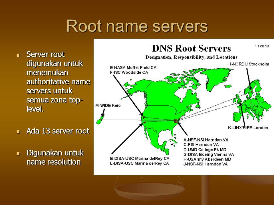 Root name servers Server root digunakan untuk menemukan authoritative name servers untuk semua zona top- level.