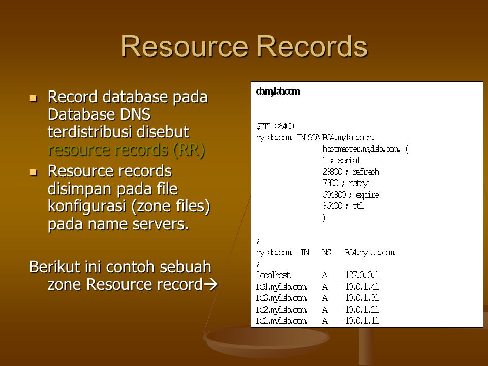 Resource Records Record database pada Database DNS terdistribusi disebut resource records (RR) Record database pada Database DNS terdistribusi disebut resource records (RR) Resource records disimpan pada file konfigurasi (zone files) pada name servers.