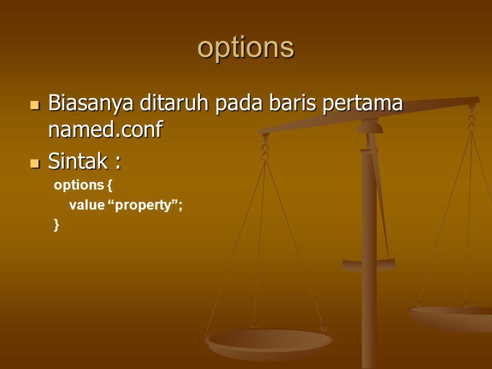 options Biasanya ditaruh pada baris pertama named.conf Biasanya ditaruh pada baris pertama named.conf Sintak : Sintak : options { value property ; }