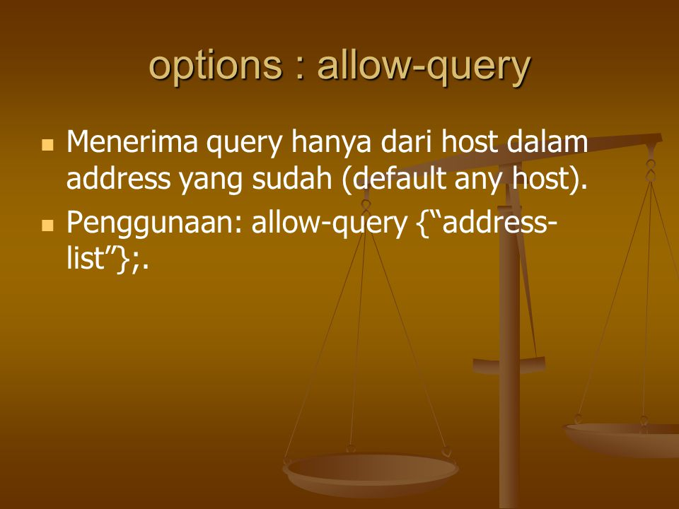 options : allow-query Menerima query hanya dari host dalam address yang sudah (default any host).
