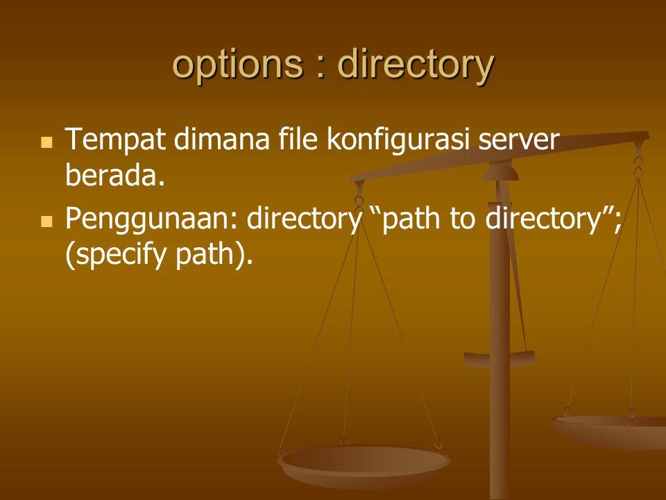 options : directory Tempat dimana file konfigurasi server berada.