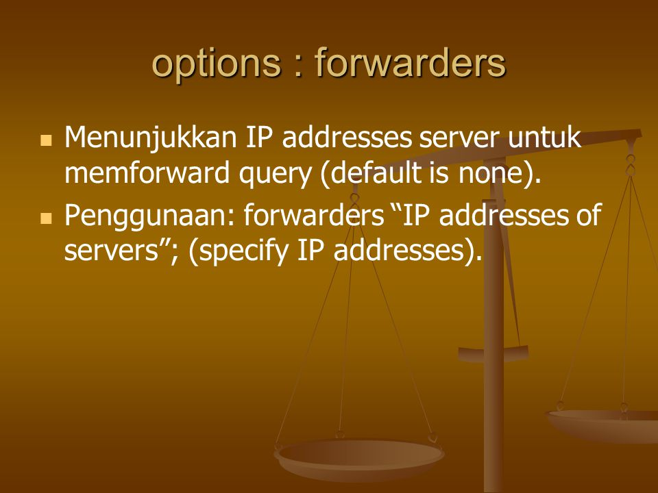 options : forwarders Menunjukkan IP addresses server untuk memforward query (default is none).