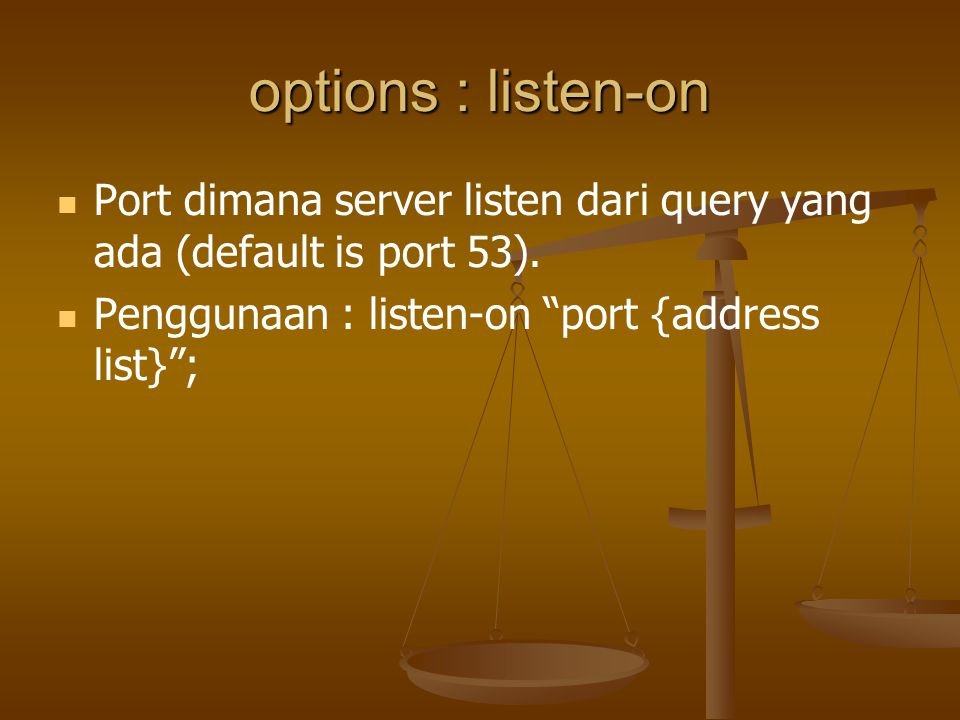options : listen-on Port dimana server listen dari query yang ada (default is port 53).