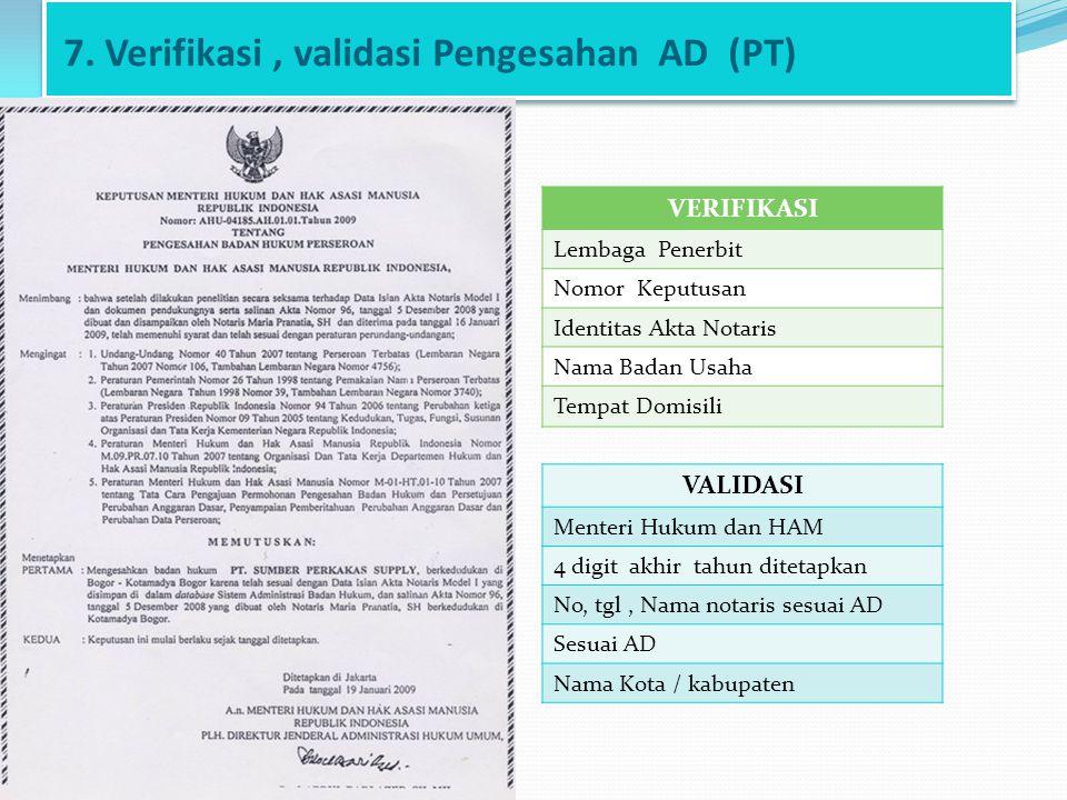 7. Verifikasi, validasi Pengesahan AD (PT) VERIFIKASI Lembaga Penerbit Nomor Keputusan Identitas Akta Notaris Nama Badan Usaha Tempat Domisili VALIDAS