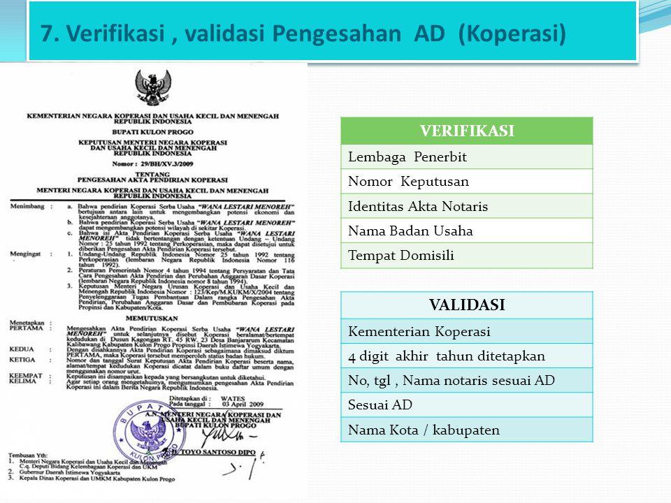 7. Verifikasi, validasi Pengesahan AD (Koperasi) VERIFIKASI Lembaga Penerbit Nomor Keputusan Identitas Akta Notaris Nama Badan Usaha Tempat Domisili V