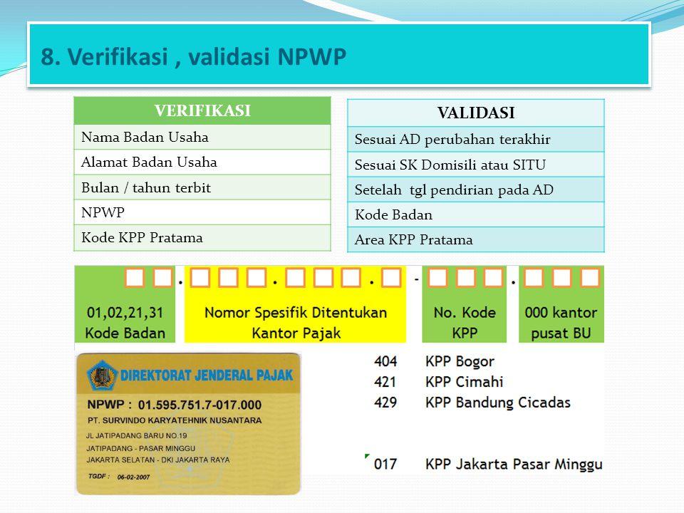 8. Verifikasi, validasi NPWP VERIFIKASI Nama Badan Usaha Alamat Badan Usaha Bulan / tahun terbit NPWP Kode KPP Pratama VALIDASI Sesuai AD perubahan te