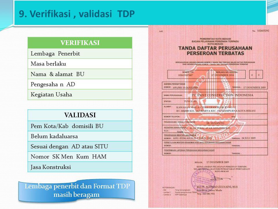 9. Verifikasi, validasi TDP VERIFIKASI Lembaga Penerbit Masa berlaku Nama & alamat BU Pengesaha n AD Kegiatan Usaha VALIDASI Pem Kota/Kab domisili BU