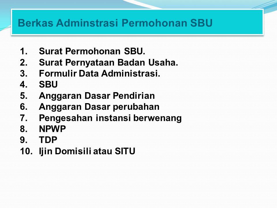 Berkas Adminstrasi Permohonan SBU 1.Surat Permohonan SBU. 2.Surat Pernyataan Badan Usaha. 3.Formulir Data Administrasi. 4.SBU 5.Anggaran Dasar Pendiri