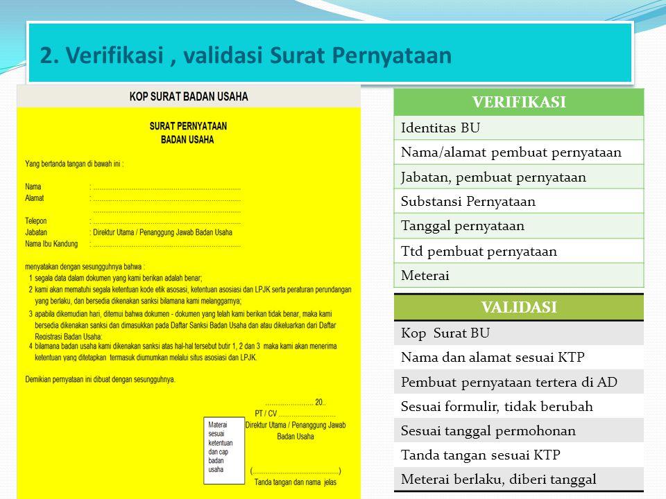 2. Verifikasi, validasi Surat Pernyataan VERIFIKASI Identitas BU Nama/alamat pembuat pernyataan Jabatan, pembuat pernyataan Substansi Pernyataan Tangg