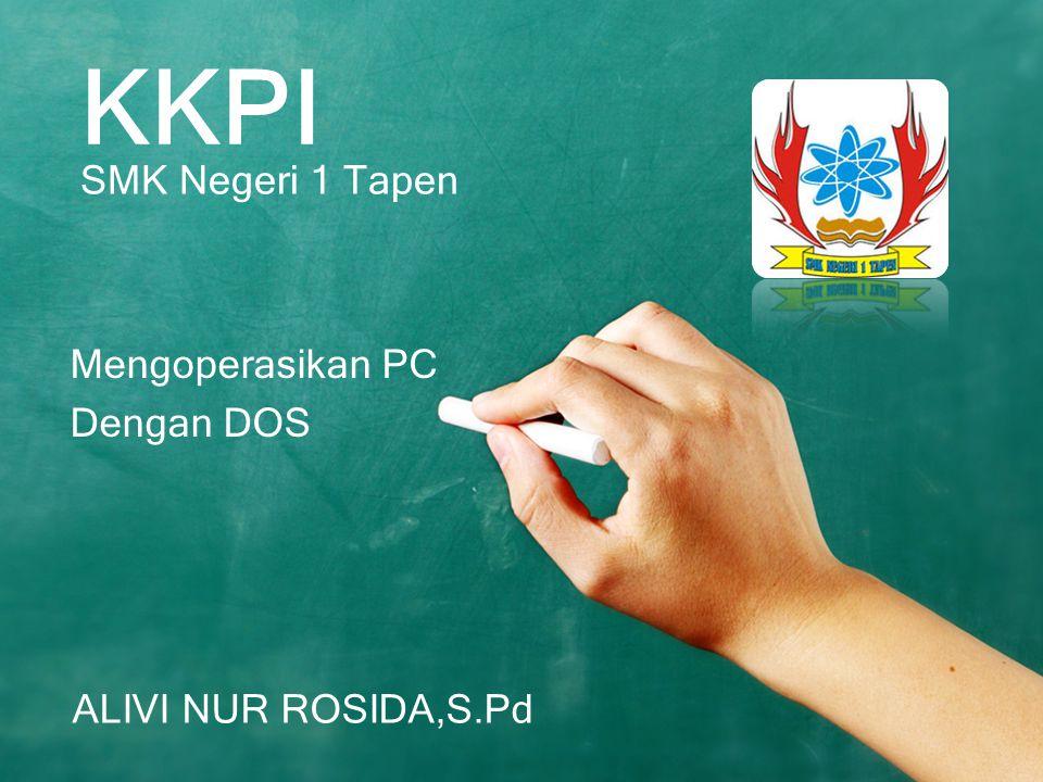 KKPI SMK Negeri 1 Tapen ALIVI NUR ROSIDA,S.Pd Mengoperasikan PC Dengan DOS