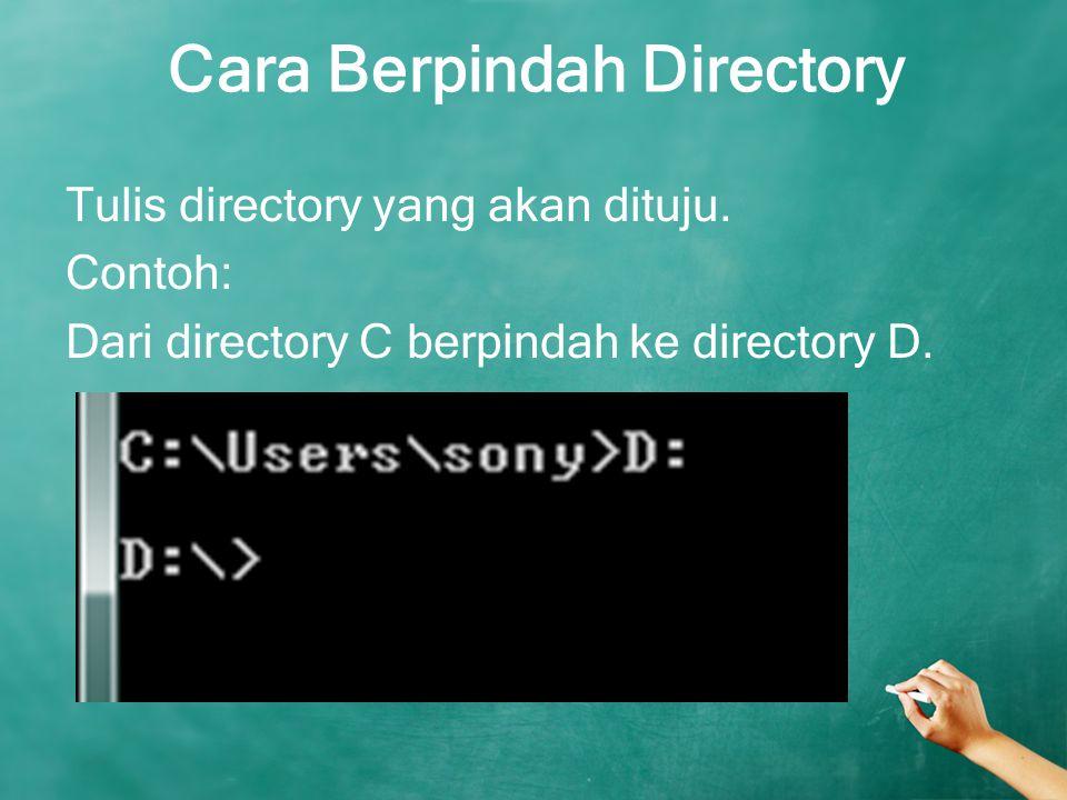 Cara Berpindah Directory Tulis directory yang akan dituju. Contoh: Dari directory C berpindah ke directory D.