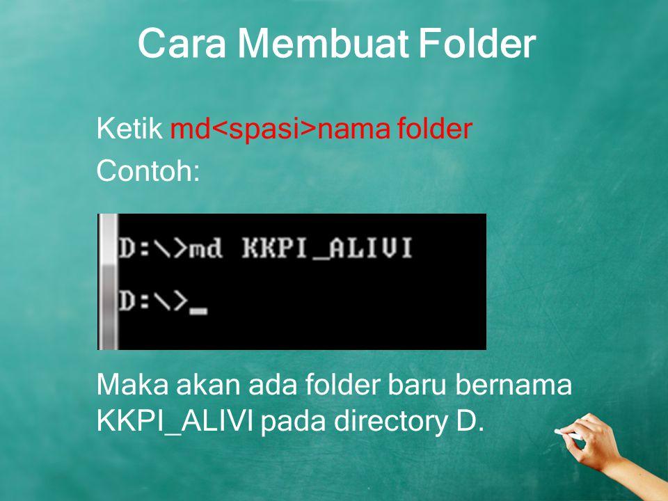 Cara Membuat Folder Ketik md nama folder Contoh: Maka akan ada folder baru bernama KKPI_ALIVI pada directory D.