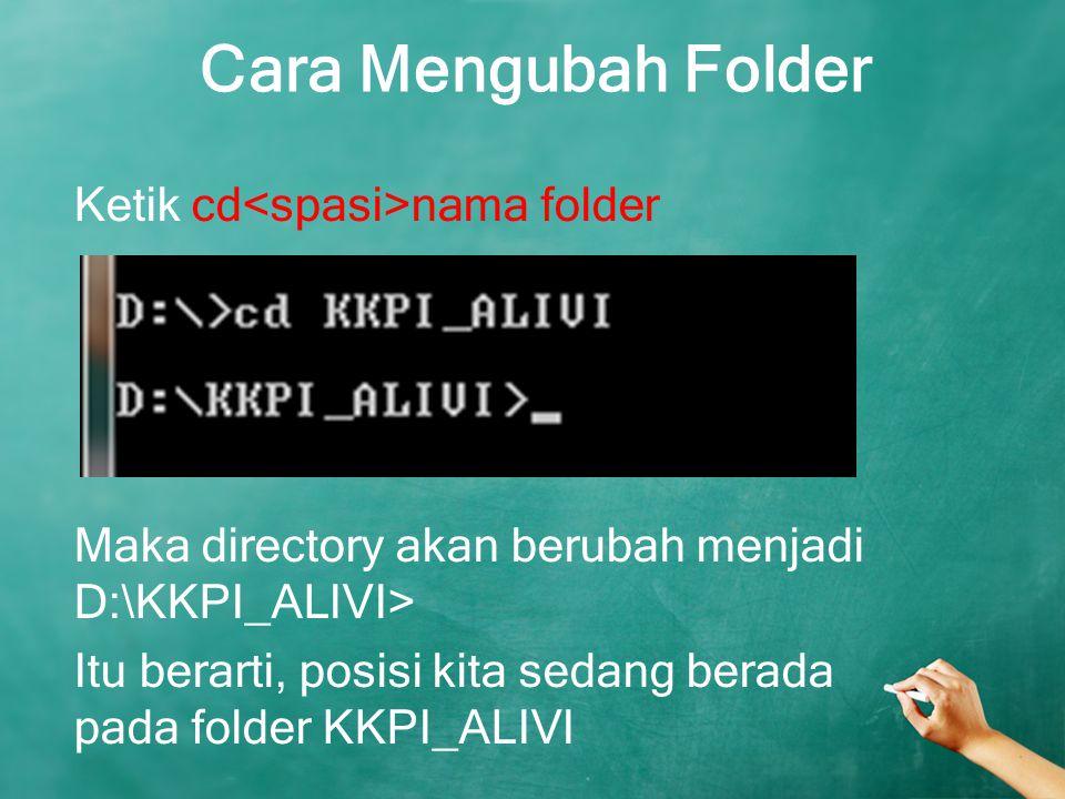 Cara Mengubah Folder Ketik cd nama folder Maka directory akan berubah menjadi D:\KKPI_ALIVI> Itu berarti, posisi kita sedang berada pada folder KKPI_A