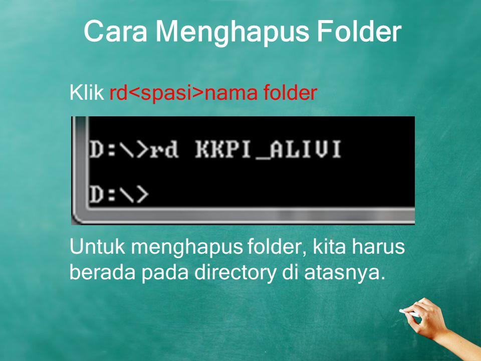 Cara Menghapus Folder Klik rd nama folder Untuk menghapus folder, kita harus berada pada directory di atasnya.