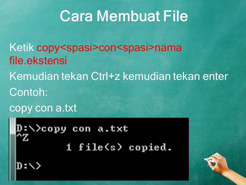 Cara Membuat File Ketik copy con nama file.ekstensi Kemudian tekan Ctrl+z kemudian tekan enter Contoh: copy con a.txt