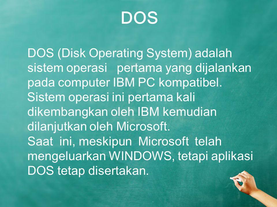 DOS (Disk Operating System) adalah sistem operasi pertama yang dijalankan pada computer IBM PC kompatibel. Sistem operasi ini pertama kali dikembangka