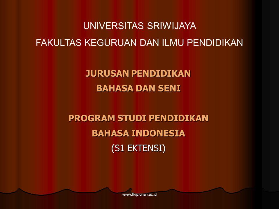 www.fkip.unsri.ac.id JURUSAN PENDIDIKAN BAHASA DAN SENI PROGRAM STUDI PENDIDIKAN BAHASA INDONESIA (S1 EKTENSI) UNIVERSITAS SRIWIJAYA FAKULTAS KEGURUAN DAN ILMU PENDIDIKAN