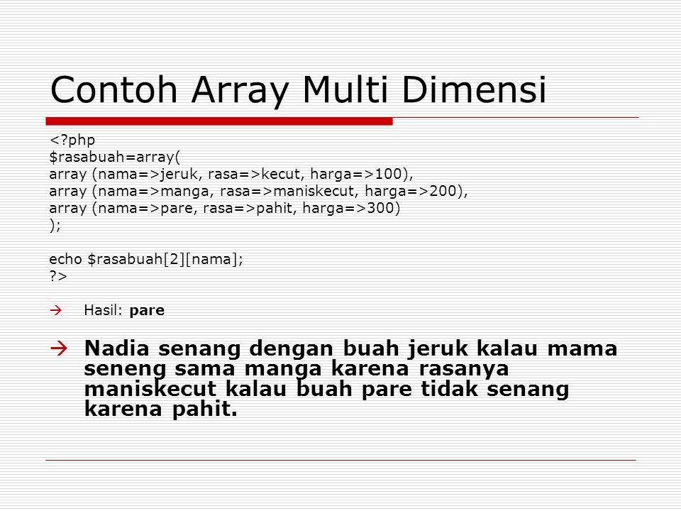 Contoh Array Multi Dimensi <?php $rasabuah=array( array (nama=>jeruk, rasa=>kecut, harga=>100), array (nama=>manga, rasa=>maniskecut, harga=>200), arr