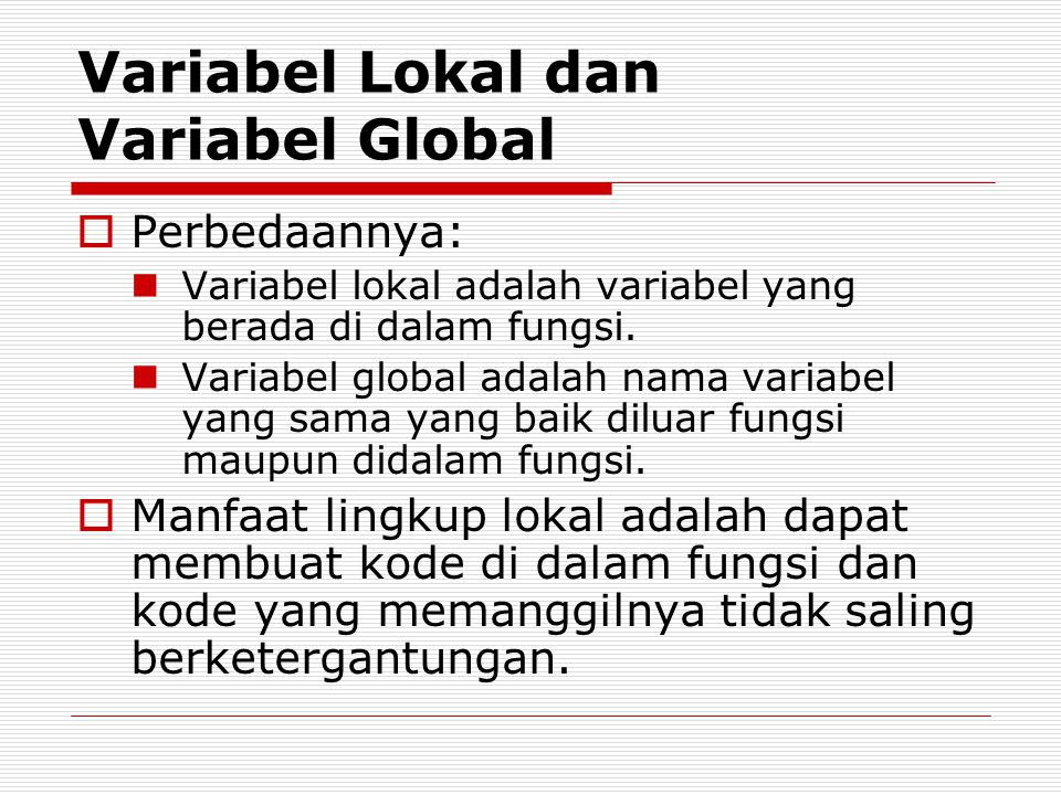 Variabel Lokal dan Variabel Global  Perbedaannya: Variabel lokal adalah variabel yang berada di dalam fungsi.