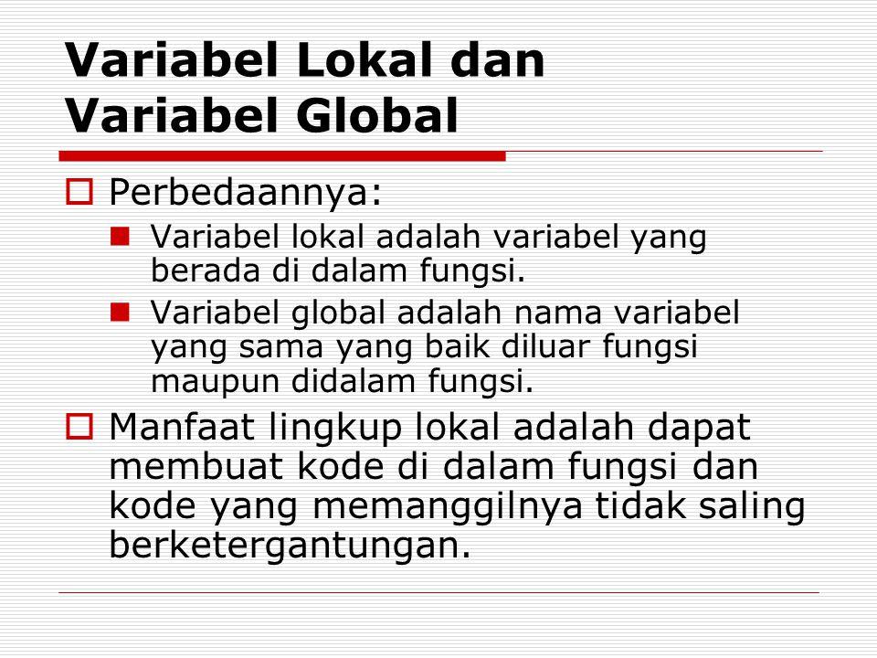 Variabel Lokal dan Variabel Global  Perbedaannya: Variabel lokal adalah variabel yang berada di dalam fungsi. Variabel global adalah nama variabel ya