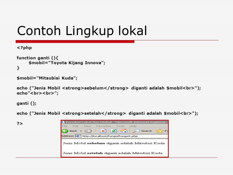 Contoh Lingkup lokal <?php function ganti (){ $mobil=