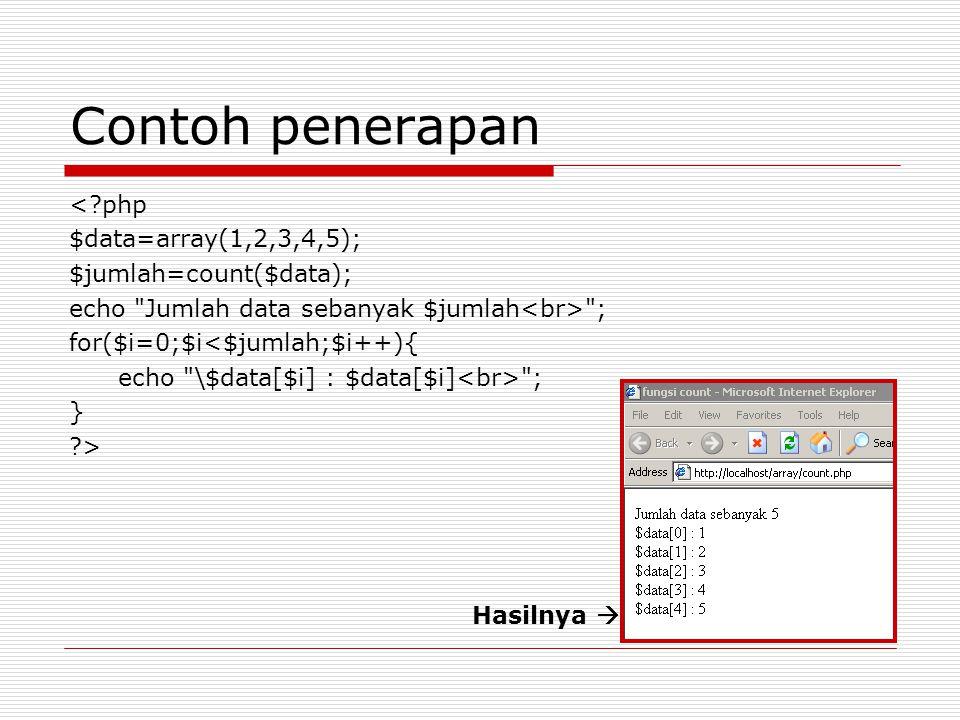FUNGSI Bentuk pendefinisiannya: function nama (daftar_parameter){ pernyataan-pernyataan; } Contoh bentuk pemanggilannya: $data=nama(2,3); Nama Fungsi Nilai balik argumen