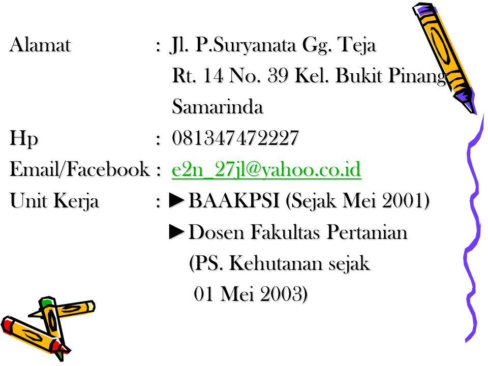 Alamat : Jl. P.Suryanata Gg. Teja Rt. 14 No. 39 Kel. Bukit Pinang Rt. 14 No. 39 Kel. Bukit Pinang Samarinda Samarinda Hp : 081347472227 Email/Facebook