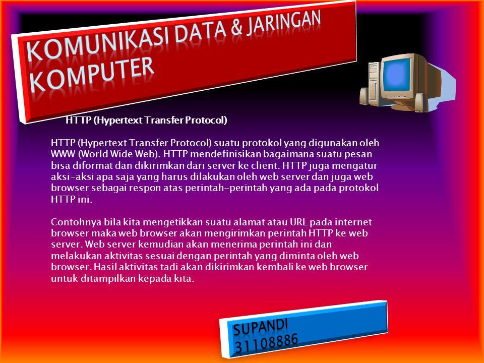 HTTP (Hypertext Transfer Protocol) HTTP (Hypertext Transfer Protocol) suatu protokol yang digunakan oleh WWW (World Wide Web). HTTP mendefinisikan bag