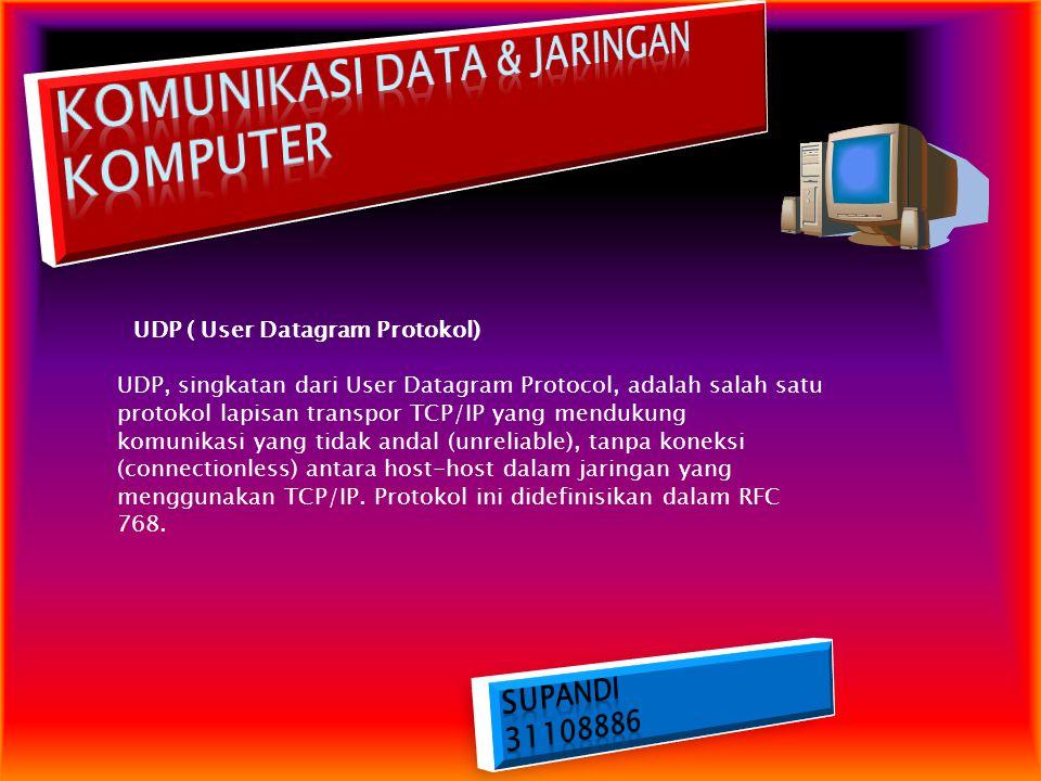 UDP ( User Datagram Protokol) UDP, singkatan dari User Datagram Protocol, adalah salah satu protokol lapisan transpor TCP/IP yang mendukung komunikasi