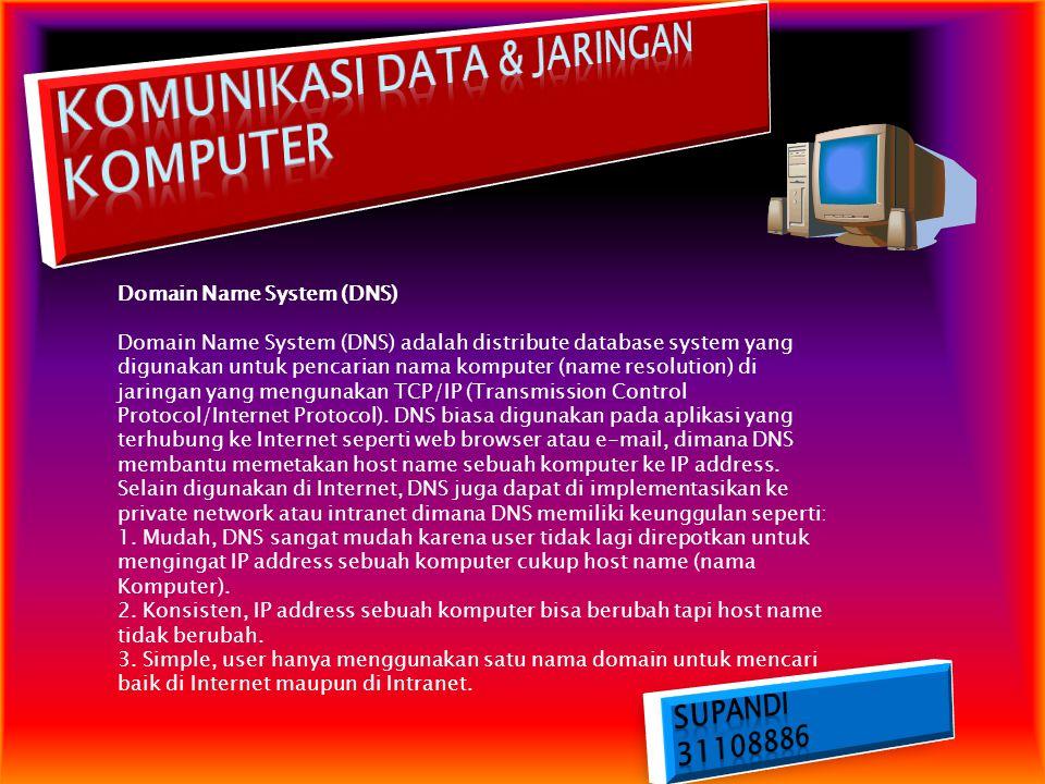 Domain Name System (DNS) Domain Name System (DNS) adalah distribute database system yang digunakan untuk pencarian nama komputer (name resolution) di