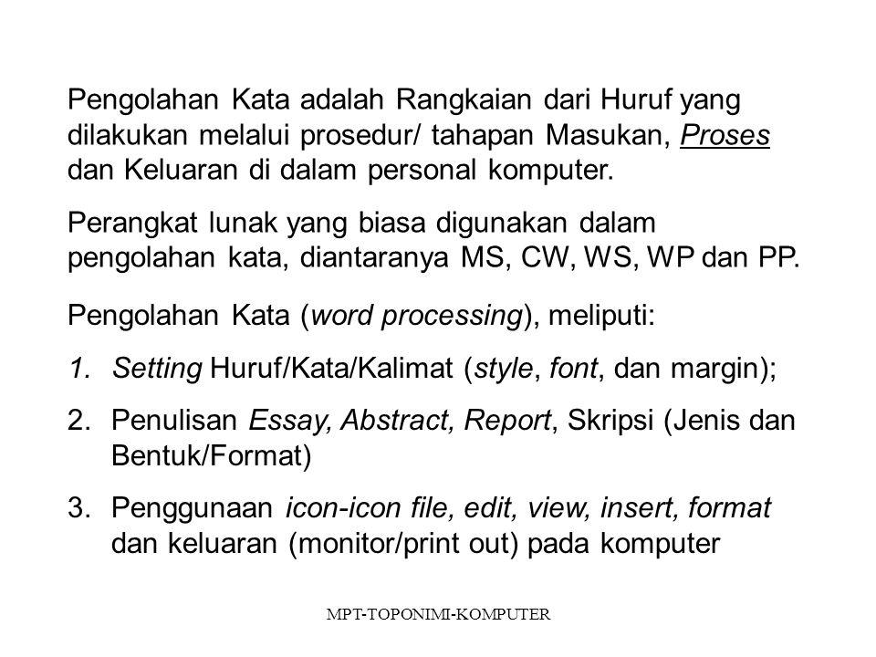 MPT-TOPONIMI-KOMPUTER Toponomi/Geography Names adalah penulisan nama- nama geografi untuk suatu obyek alam dan buatan dalam pembuatan laporan (misal kuliah lapang, jurnal, dan skripsi) dan penggambaran (kartografi) di peta Toponimi, meliputi: 1.Penamaan Daratan (format regular) 2.Penamaan Perairan (format italic) 3.Penulisan Posisi geografis (format numeric/angka dan superscript)