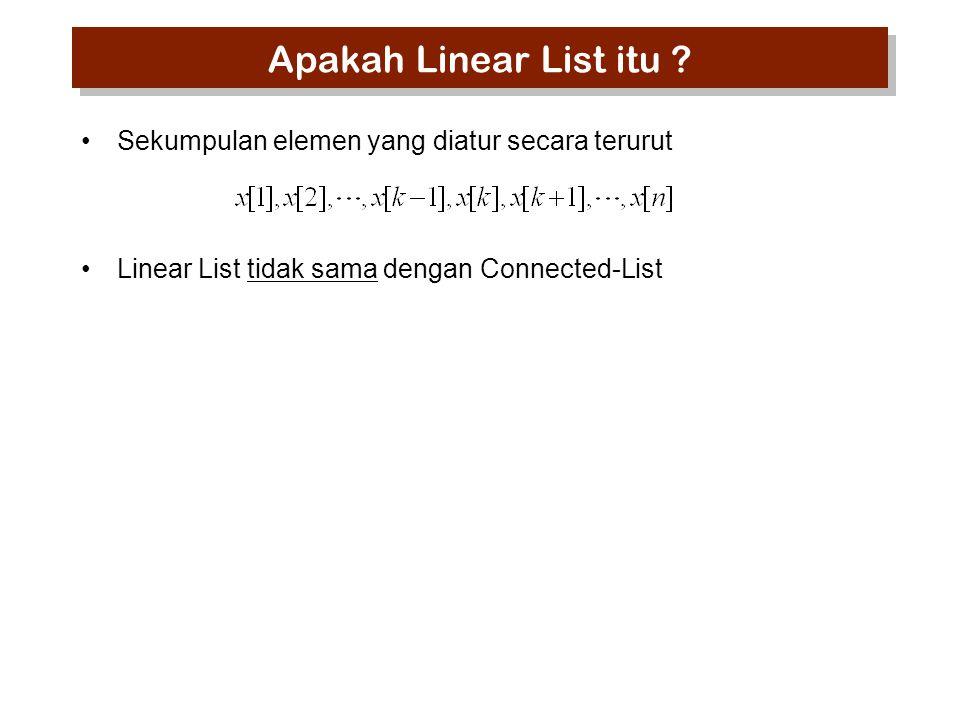 Sekumpulan elemen yang diatur secara terurut Linear List tidak sama dengan Connected-List Apakah Linear List itu ?