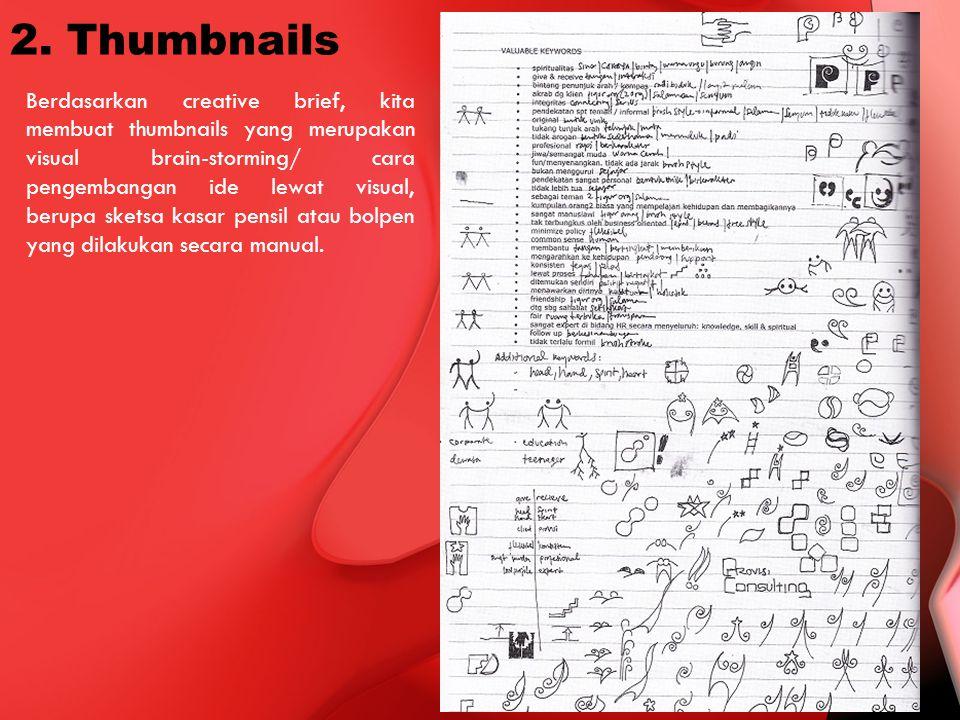 2. Thumbnails Berdasarkan creative brief, kita membuat thumbnails yang merupakan visual brain-storming/ cara pengembangan ide lewat visual, berupa ske